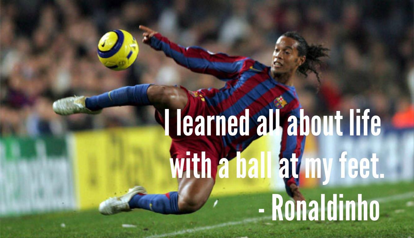 Ronaldinho Soccer Quotes Ronaldinho Quote; Kick...